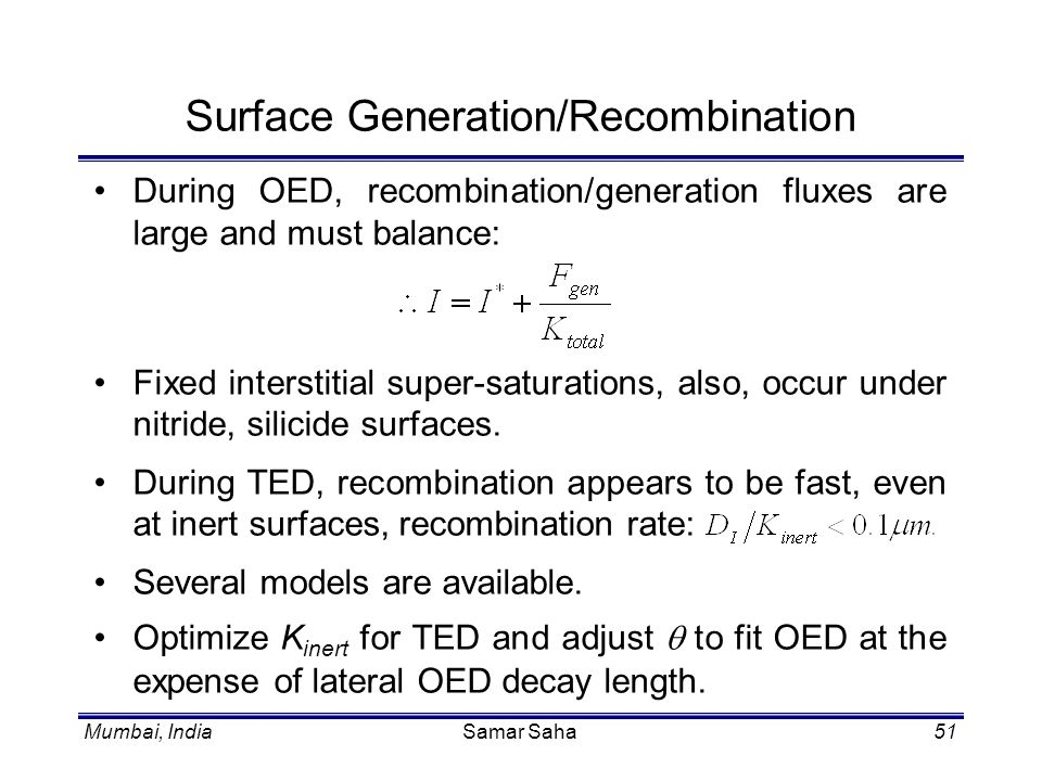 Mumbai, IndiaSamar Saha51 Surface Generation/Recombination During OED, recombination/generation fluxes are large and must balance: Fixed interstitial