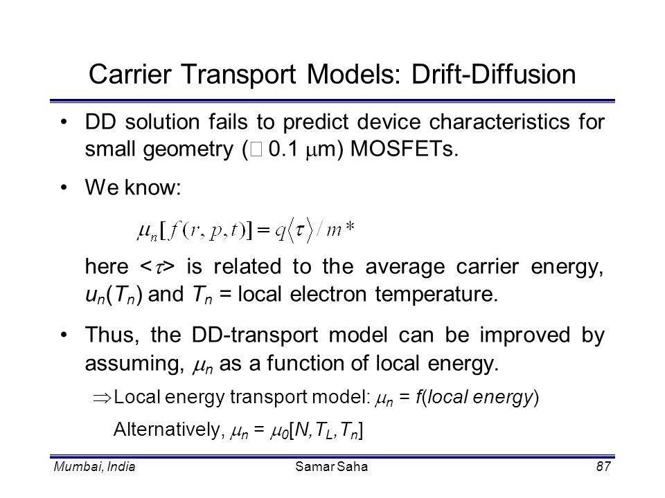 Mumbai, IndiaSamar Saha87 Carrier Transport Models: Drift-Diffusion DD solution fails to predict device characteristics for small geometry ( 0.1 m) MO
