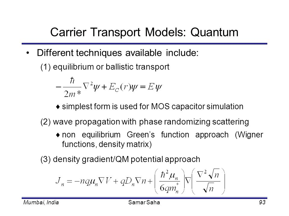 Mumbai, IndiaSamar Saha93 Carrier Transport Models: Quantum Different techniques available include: (1) equilibrium or ballistic transport simplest fo