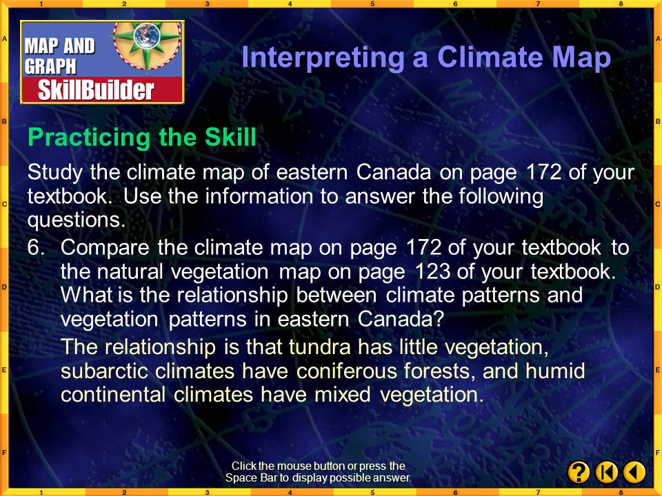 SkillBuilder 6 Click the mouse button or press the Space Bar to display possible answer. 5.Why are there only three climate regions represented in eas