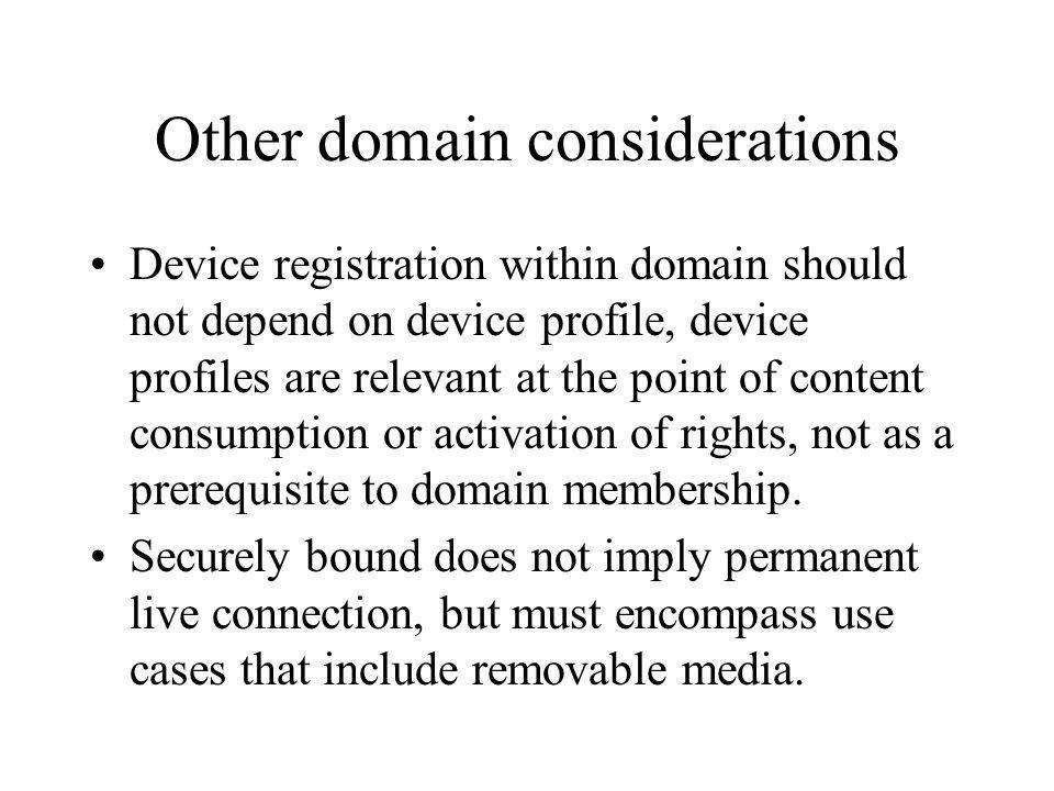 Other domain considerations Device registration within domain should not depend on device profile, device profiles are relevant at the point of conten