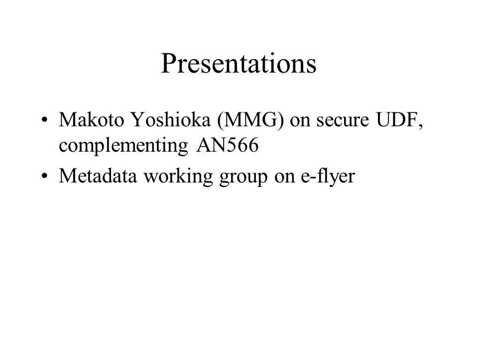 Presentations Makoto Yoshioka (MMG) on secure UDF, complementing AN566 Metadata working group on e-flyer