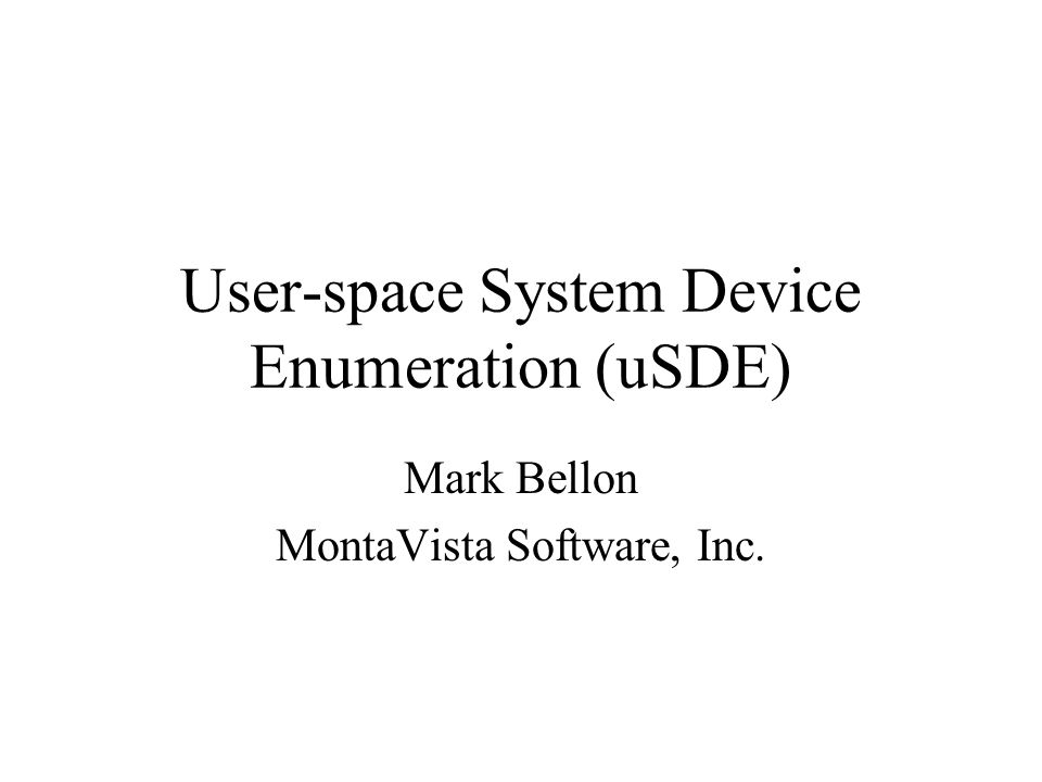 uSDE Enumerate - to specify one after another –Specify/instantiate/remove system devices create delete diagnostics –Deal with devices in a dynamic environment system start up hot insertions and removals
