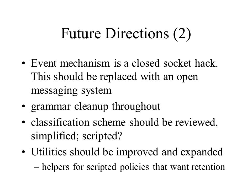 Future Directions (2) Event mechanism is a closed socket hack.