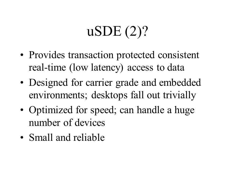 uSDE Executive (5) Device classification (phase 2) –sub-class from phase 1 may be updated Determine parent device Search for additional information and, if present, override initial classification –scsi may become fibrechannel, ieee-1394, etc.