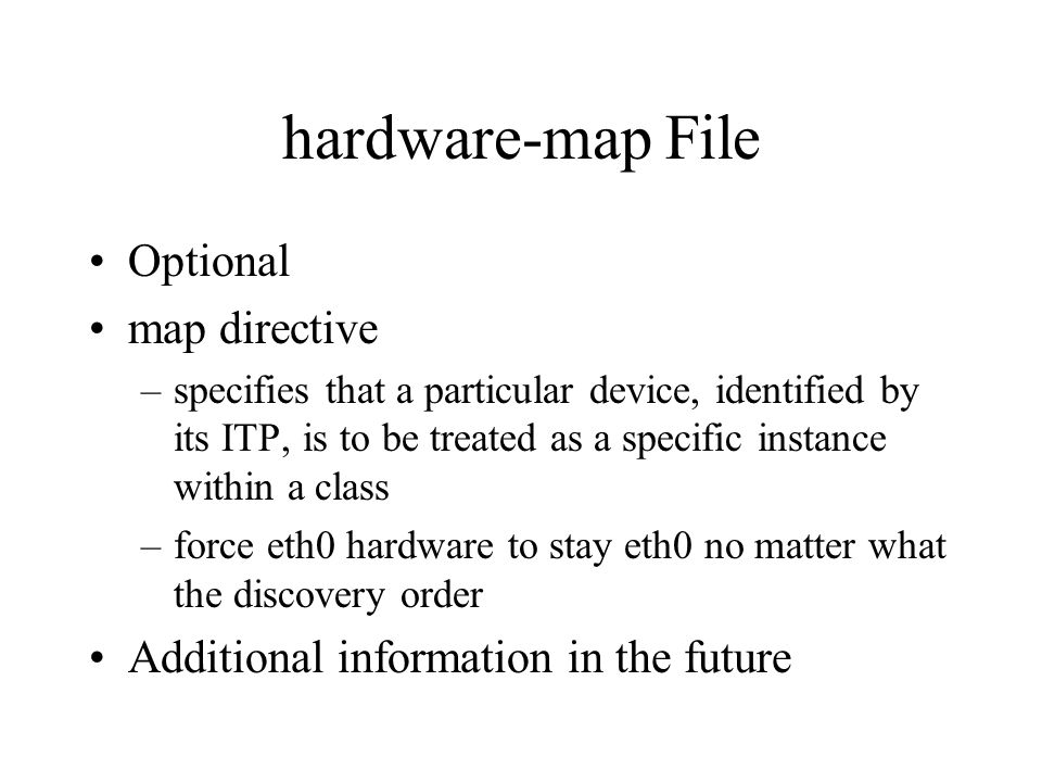 hardware-map File Optional map directive –specifies that a particular device, identified by its ITP, is to be treated as a specific instance within a