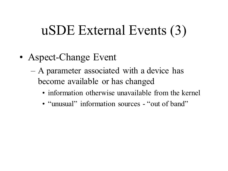 uSDE External Events (3) Aspect-Change Event –A parameter associated with a device has become available or has changed information otherwise unavailab