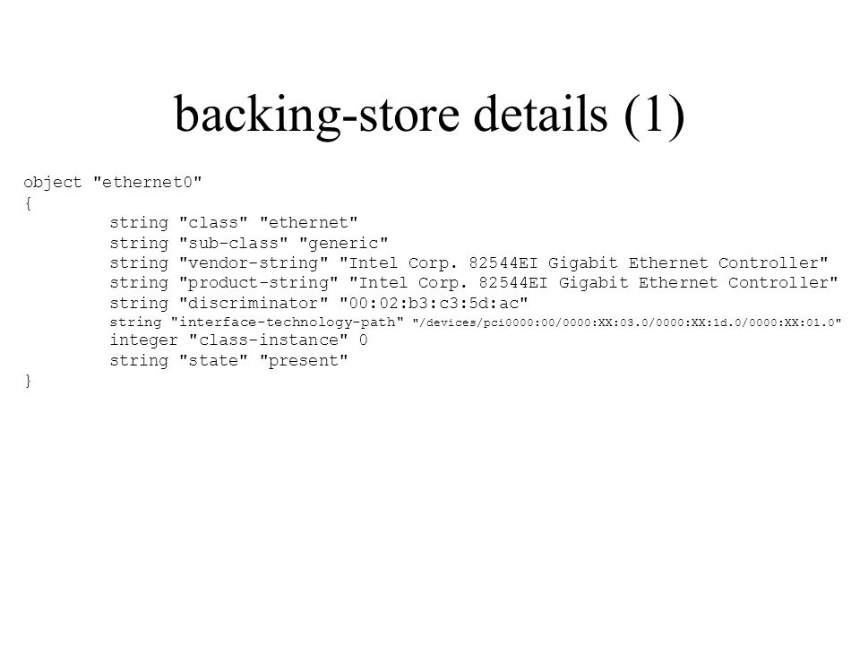 backing-store details (1) object ethernet0 { string class ethernet string sub-class generic string vendor-string Intel Corp.