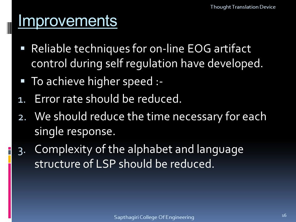 Improvements Reliable techniques for on-line EOG artifact control during self regulation have developed. To achieve higher speed :- 1. Error rate shou