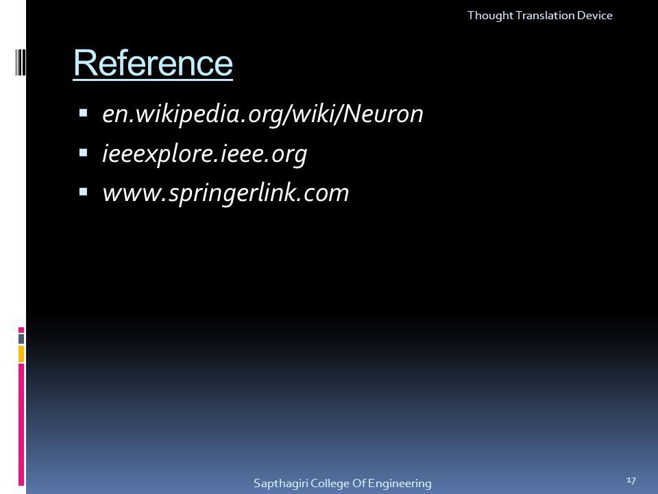 Reference en.wikipedia.org/wiki/Neuron ieeexplore.ieee.org www.springerlink.com Thought Translation Device Sapthagiri College Of Engineering 17