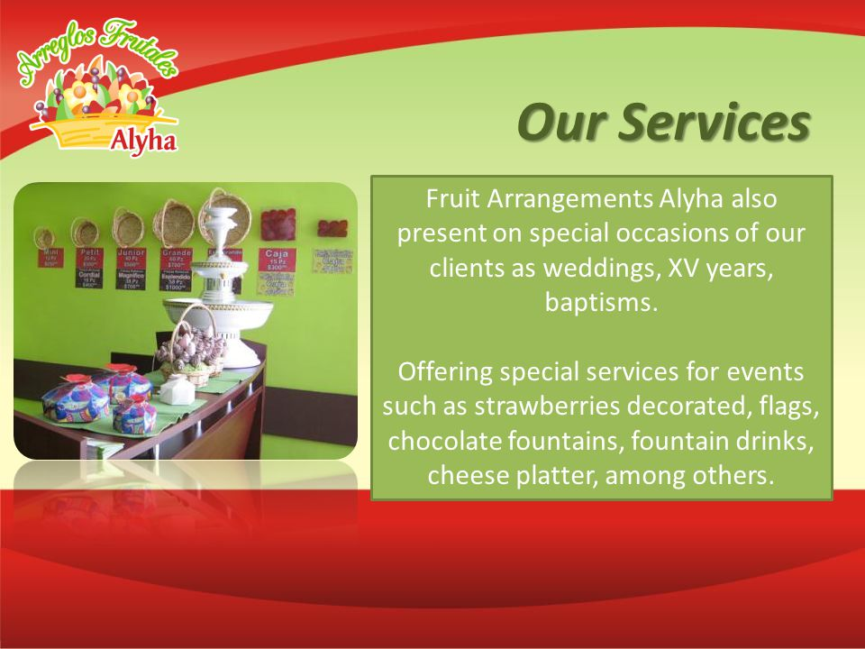 Our Services Fruit Arrangements Alyha also present on special occasions of our clients as weddings, XV years, baptisms.