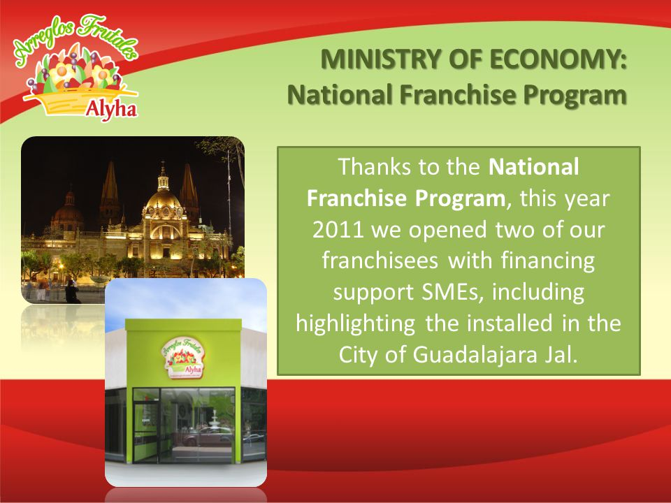 Thanks to the National Franchise Program, this year 2011 we opened two of our franchisees with financing support SMEs, including highlighting the installed in the City of Guadalajara Jal.
