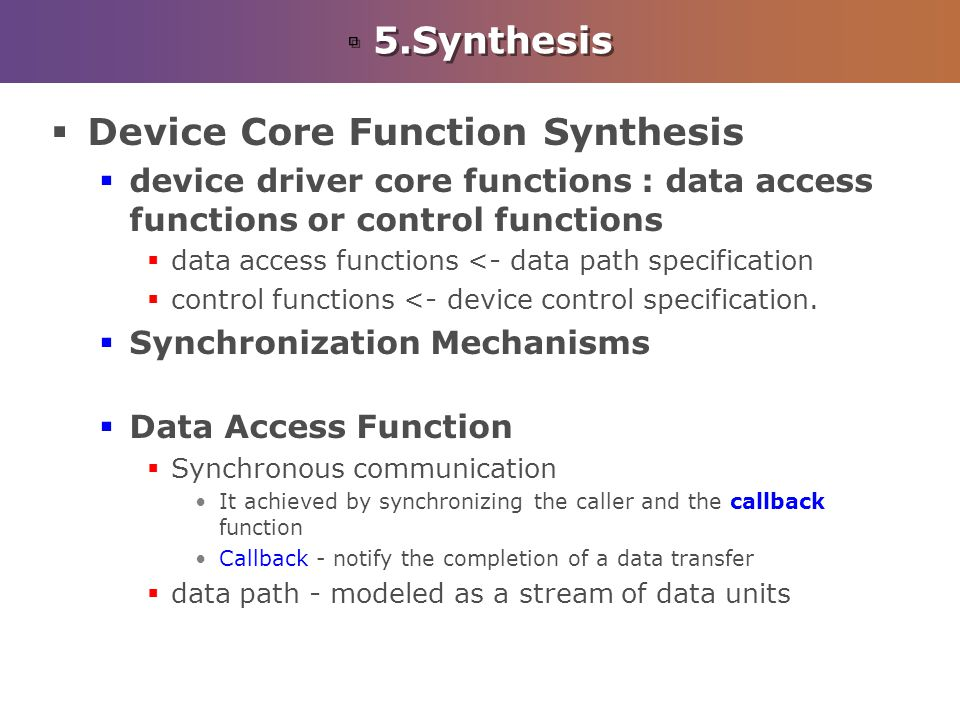 5.Synthesis Device Core Function Synthesis device driver core functions : data access functions or control functions data access functions <- data pat