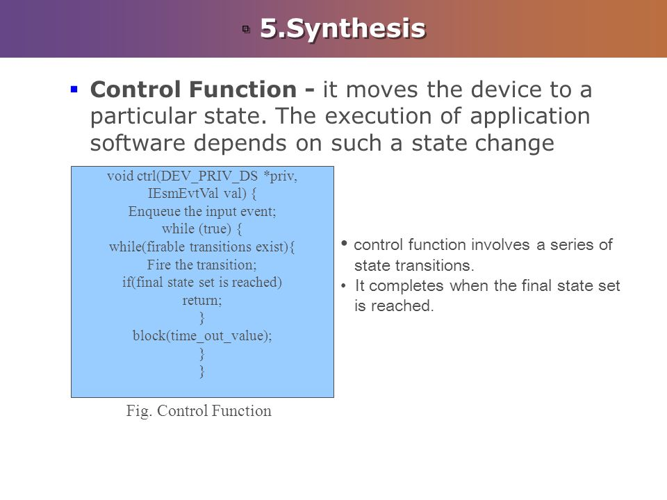 5.Synthesis Control Function - it moves the device to a particular state. The execution of application software depends on such a state change void ct