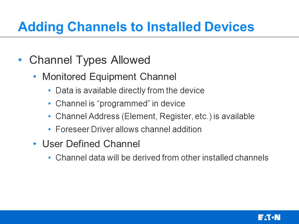 Adding Channels to Installed Devices Channel Types Allowed Monitored Equipment Channel Data is available directly from the device Channel is programme