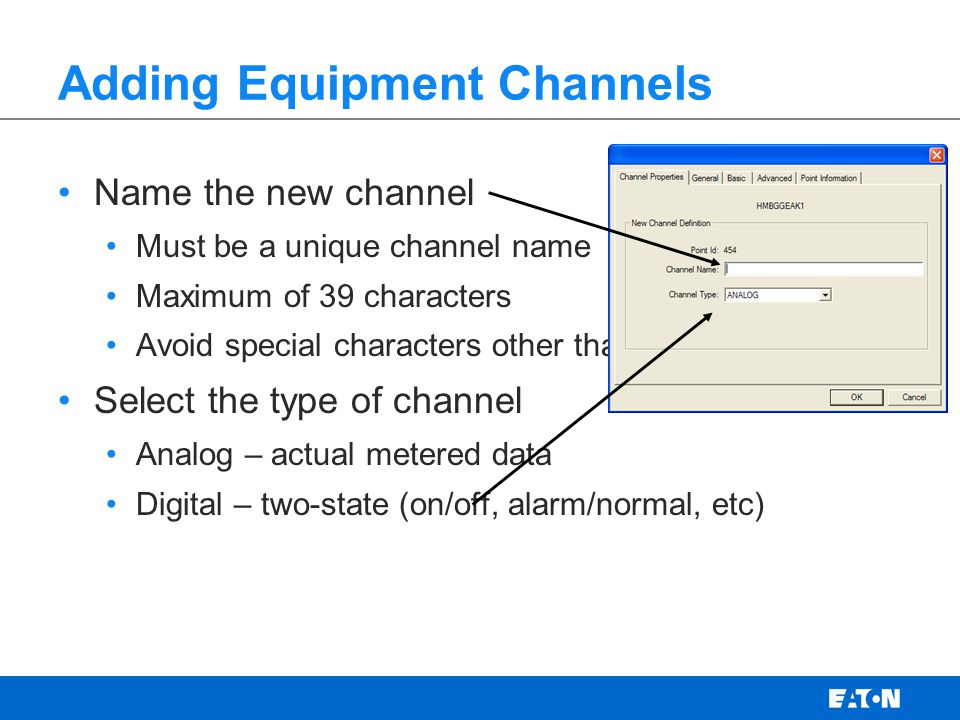 Adding Equipment Channels Name the new channel Must be a unique channel name Maximum of 39 characters Avoid special characters other than – or _ Selec