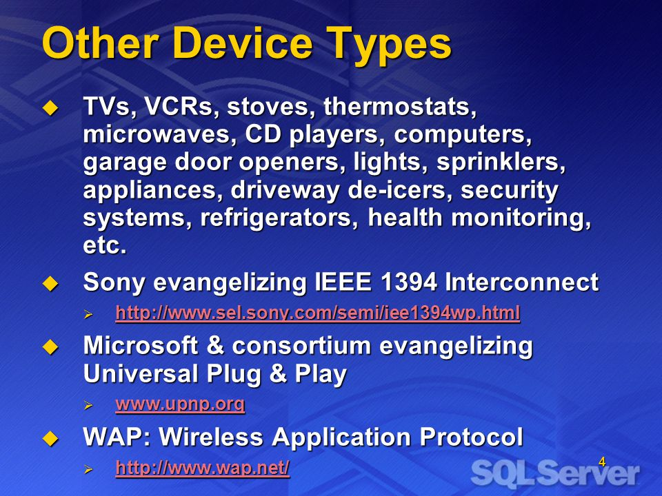4 Other Device Types TVs, VCRs, stoves, thermostats, microwaves, CD players, computers, garage door openers, lights, sprinklers, appliances, driveway de-icers, security systems, refrigerators, health monitoring, etc.