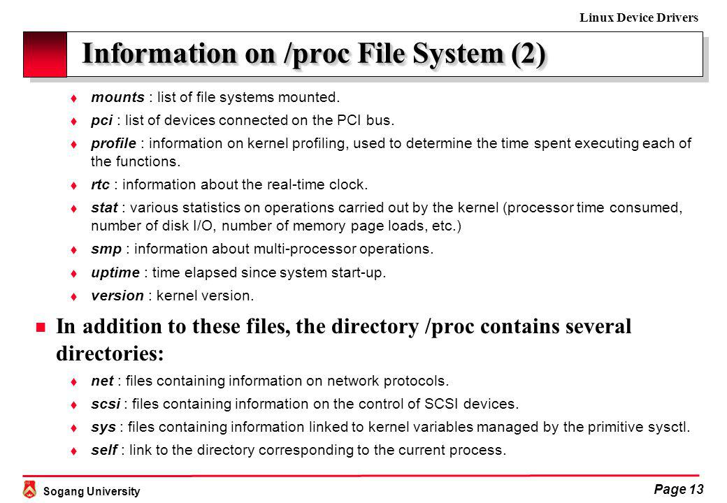 Sogang University Linux Device Drivers Page 13 Information on /proc File System (2) Information on /proc File System (2) t mounts : list of file systems mounted.