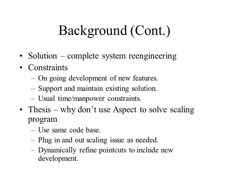 Background (Cont.) Solution – complete system reengineering Constraints –On going development of new features.