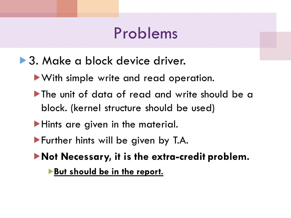 Problems 3. Make a block device driver. With simple write and read operation.