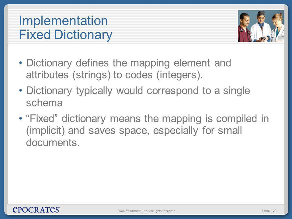 2006 Epocrates, Inc. All rights reserved.Slide | 20 Implementation Fixed Dictionary Dictionary defines the mapping element and attributes (strings) to