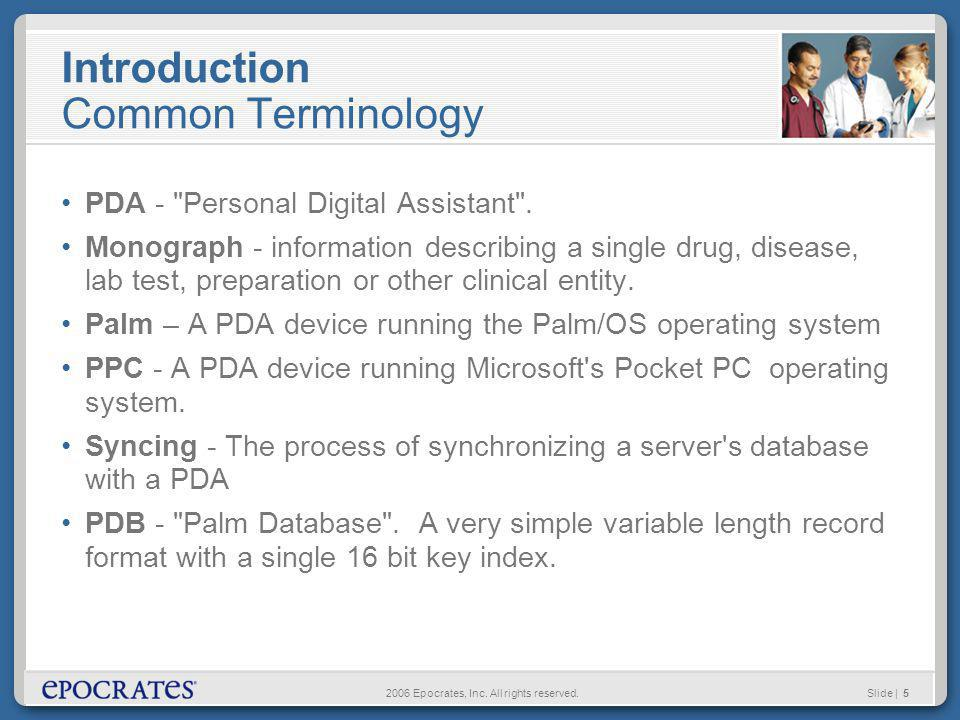 2006 Epocrates, Inc. All rights reserved.Slide | 5 Introduction Common Terminology PDA -