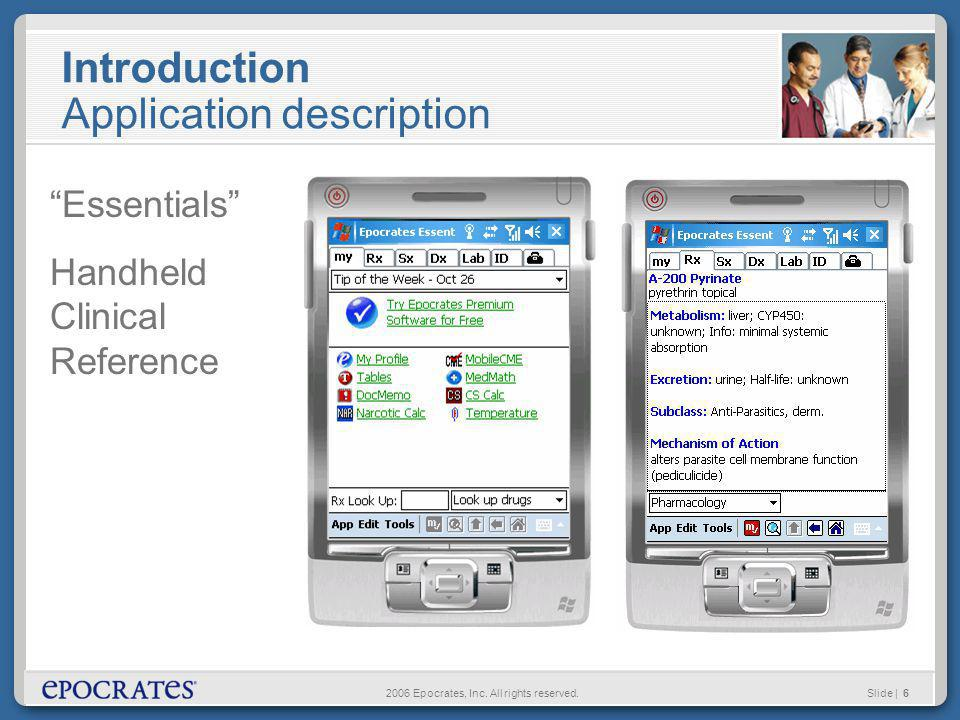 2006 Epocrates, Inc. All rights reserved.Slide | 6 Introduction Application description Essentials Handheld Clinical Reference