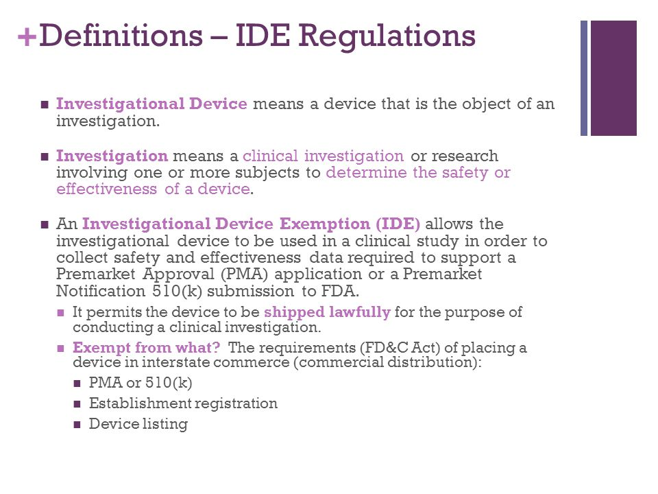 + Definitions – IDE Regulations Investigational Device means a device that is the object of an investigation. Investigation means a clinical investiga