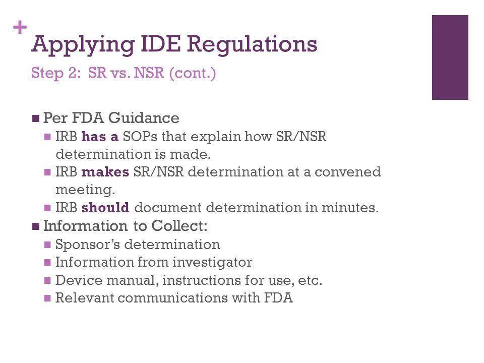 + Applying IDE Regulations Per FDA Guidance IRB has a SOPs that explain how SR/NSR determination is made. IRB makes SR/NSR determination at a convened