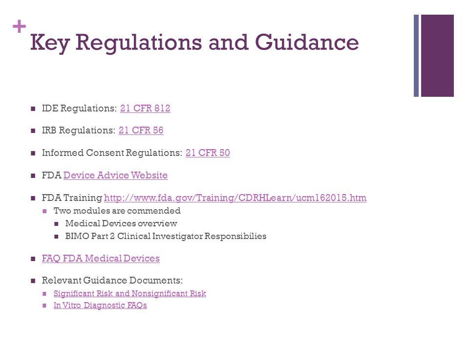 + Key Regulations and Guidance IDE Regulations: 21 CFR 81221 CFR 812 IRB Regulations: 21 CFR 5621 CFR 56 Informed Consent Regulations: 21 CFR 5021 CFR