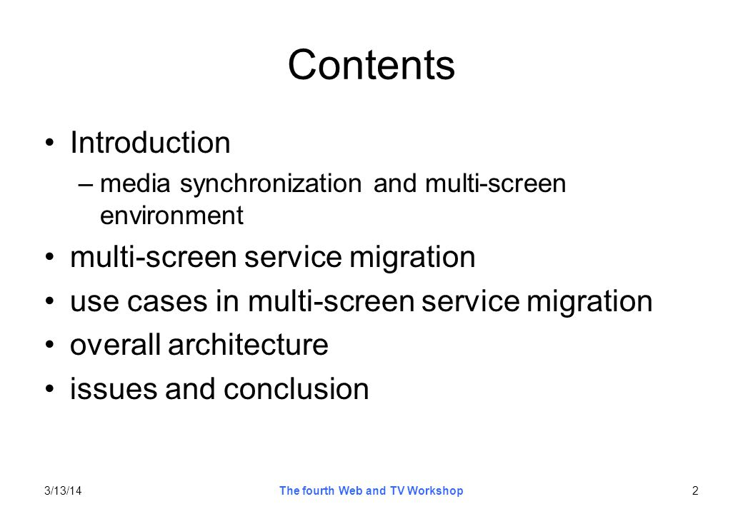 Conclusion investigate the multi-screen service migration pattern investigate the issues on inter-device media synchronization and seamless service migration in multi-screen environment 3/13/1413The fourth Web and TV Workshop