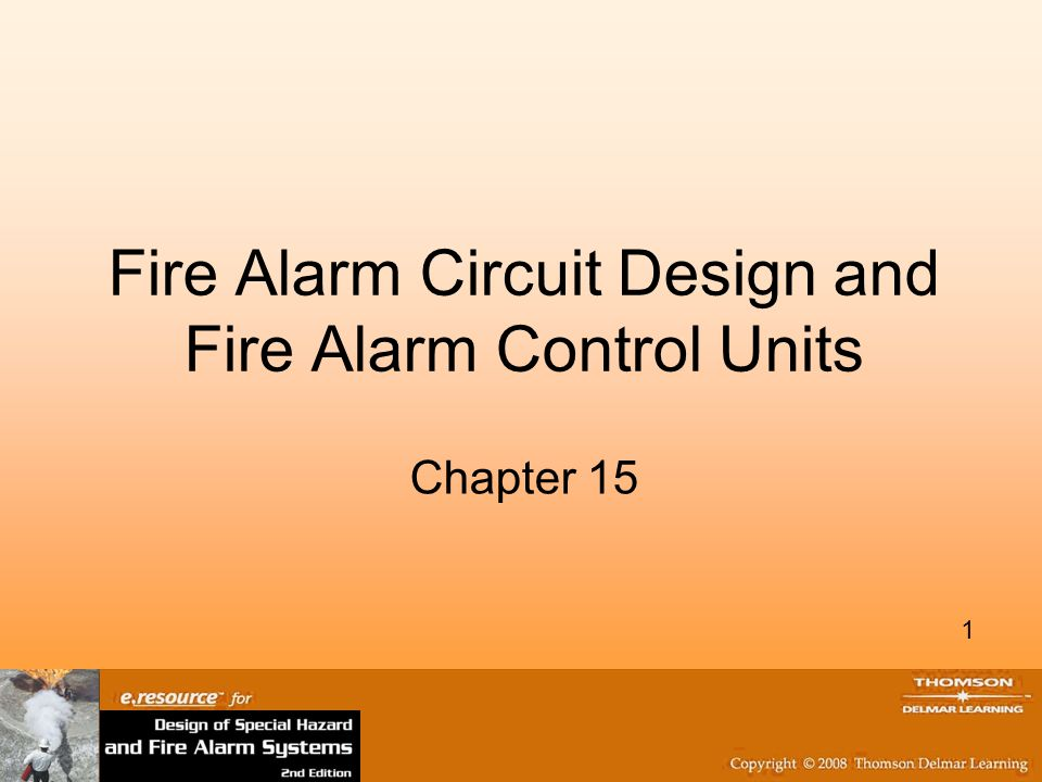 1 Fire Alarm Circuit Design and Fire Alarm Control Units Chapter 15 1