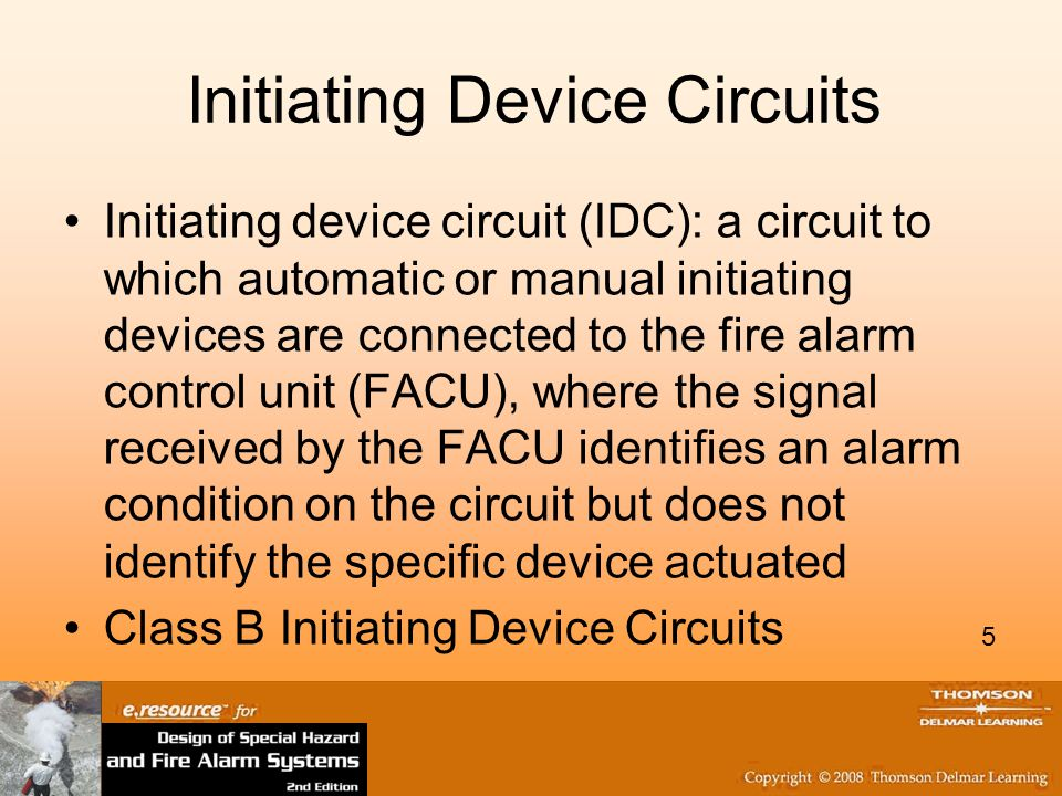 5 Initiating Device Circuits Initiating device circuit (IDC): a circuit to which automatic or manual initiating devices are connected to the fire alarm control unit (FACU), where the signal received by the FACU identifies an alarm condition on the circuit but does not identify the specific device actuated Class B Initiating Device Circuits 5