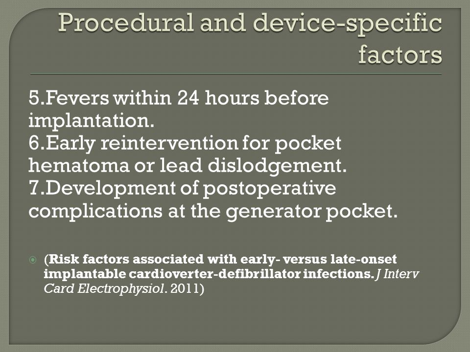 5.Fevers within 24 hours before implantation. 6.Early reintervention for pocket hematoma or lead dislodgement. 7.Development of postoperative complica