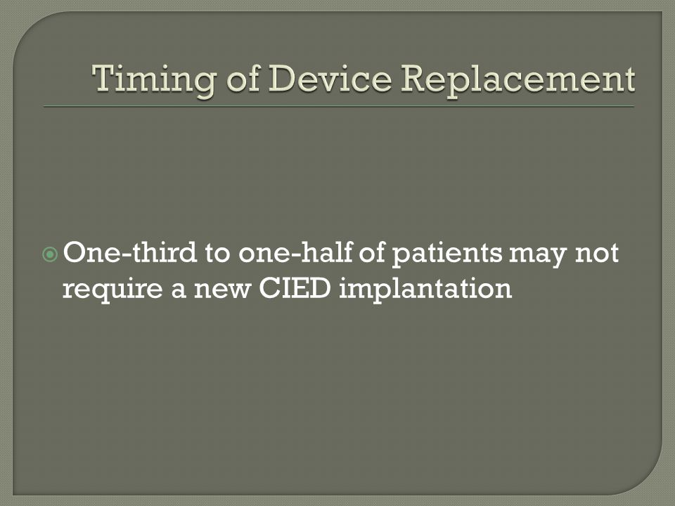 One-third to one-half of patients may not require a new CIED implantation