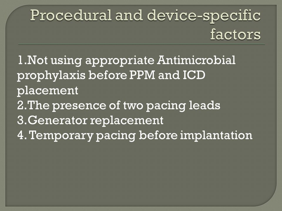 1.Not using appropriate Antimicrobial prophylaxis before PPM and ICD placement 2.The presence of two pacing leads 3.Generator replacement 4. Temporary