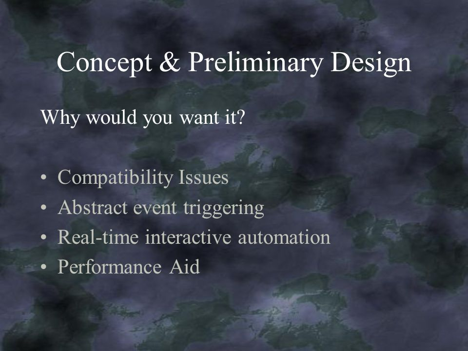 Concept & Preliminary Design Why would you want it? Compatibility Issues Abstract event triggering Real-time interactive automation Performance Aid