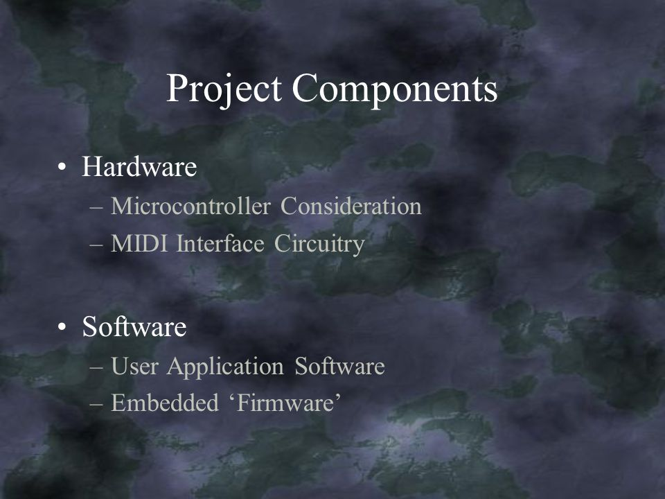 Project Components Hardware –Microcontroller Consideration –MIDI Interface Circuitry Software –User Application Software –Embedded Firmware