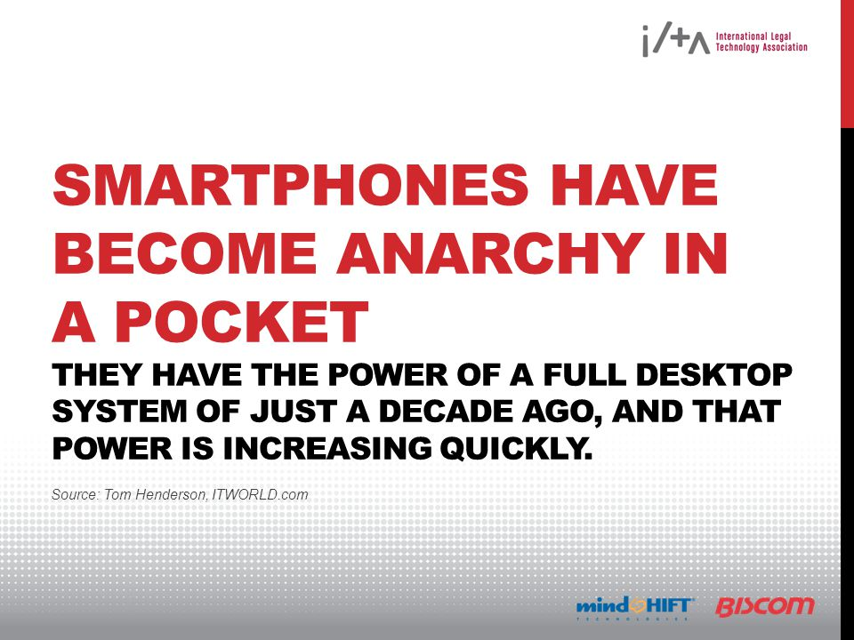 SMARTPHONES HAVE BECOME ANARCHY IN A POCKET THEY HAVE THE POWER OF A FULL DESKTOP SYSTEM OF JUST A DECADE AGO, AND THAT POWER IS INCREASING QUICKLY.
