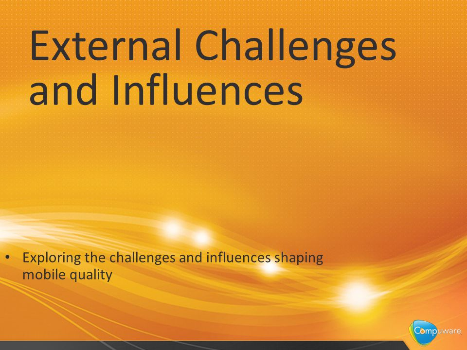 External Challenges and Influences Exploring the challenges and influences shaping mobile quality