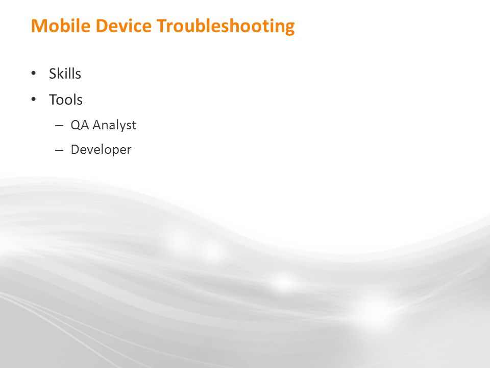 Mobile Device Troubleshooting Skills Tools – QA Analyst – Developer