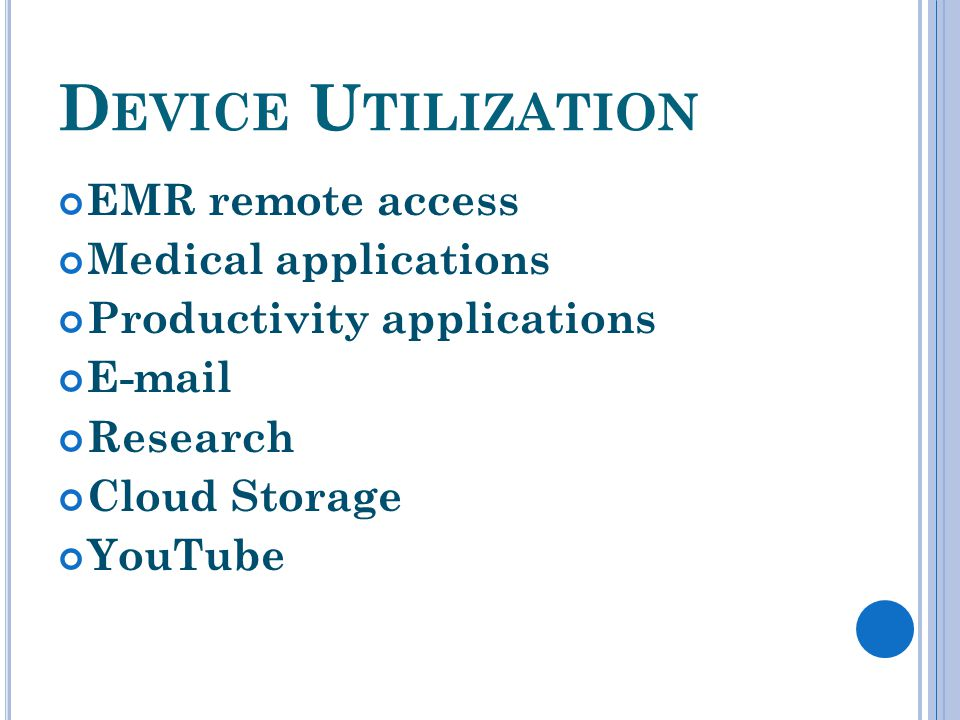 D EVICE U TILIZATION EMR remote access Medical applications Productivity applications E-mail Research Cloud Storage YouTube