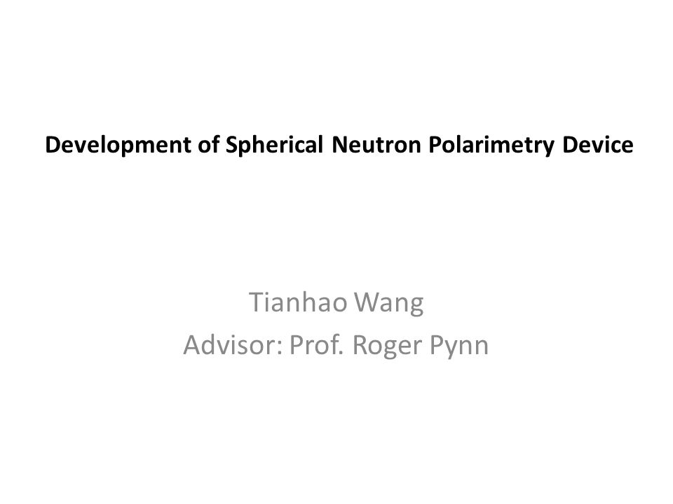 Outline 1.Introduction to Spherical Neutron Polarimetry technology (SNP) 2.Current existing SNP devices (CryoPAD, MuPAD) 3.Research goal 4.Previous research experiment result 5.Next step research plan