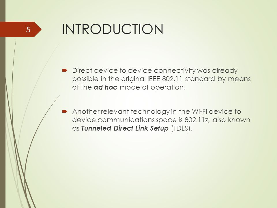 INTRODUCTION The Wi-Fi Direct technology takes a different approach to enhance device to device connectivity.