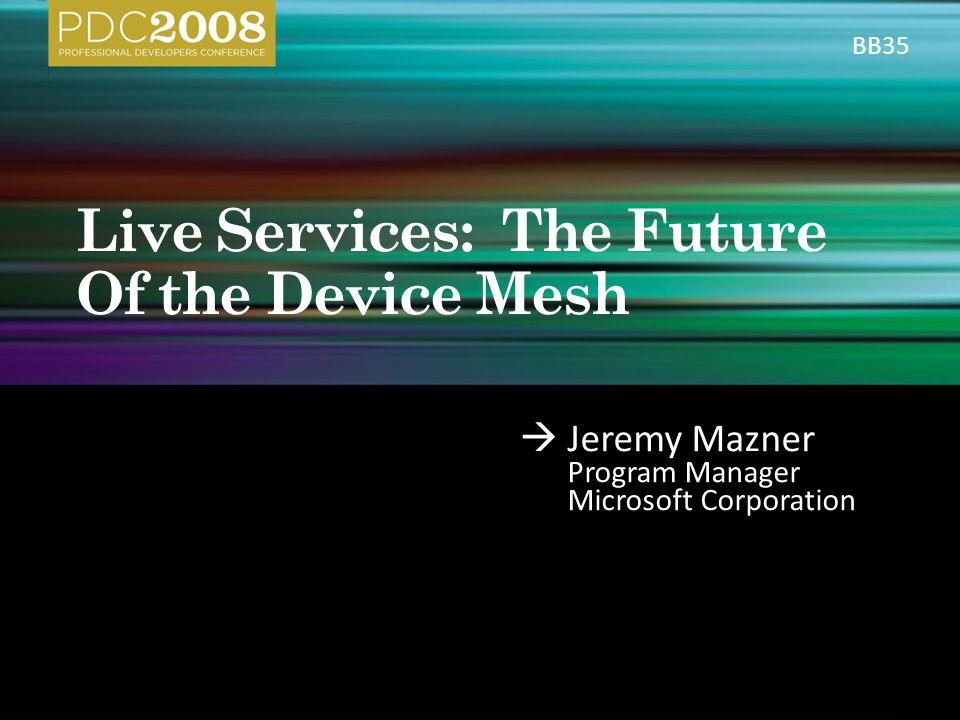 Jeremy Mazner Program Manager Microsoft Corporation BB35