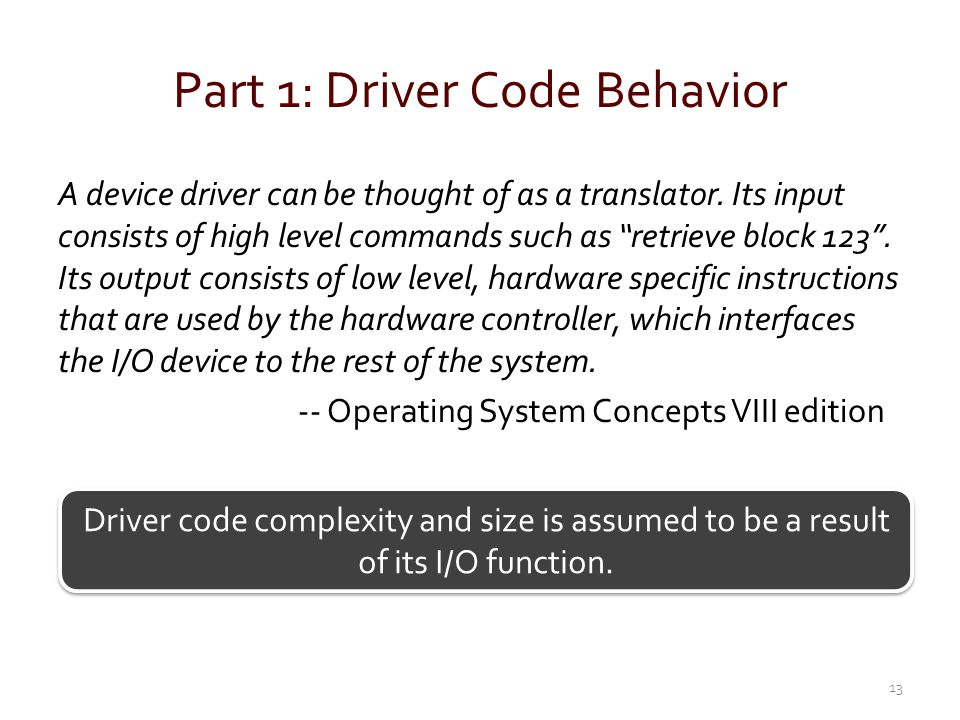 Part 1: Driver Code Behavior A device driver can be thought of as a translator. Its input consists of high level commands such as retrieve block 123.