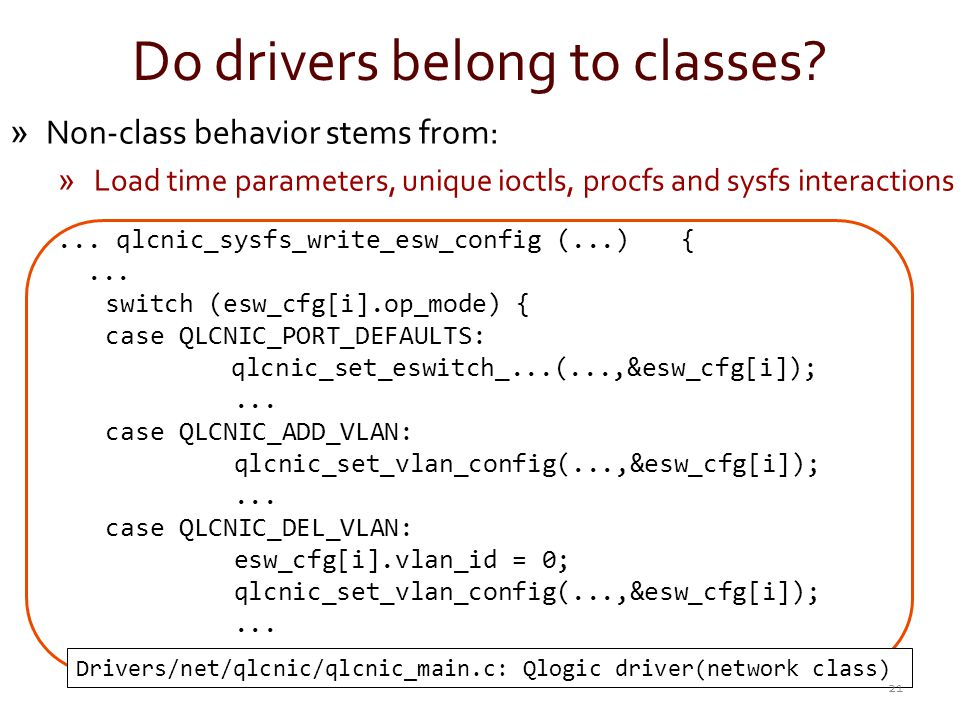 Do drivers belong to classes? »Non-class behavior stems from: » Load time parameters, unique ioctls, procfs and sysfs interactions... qlcnic_sysfs_wri