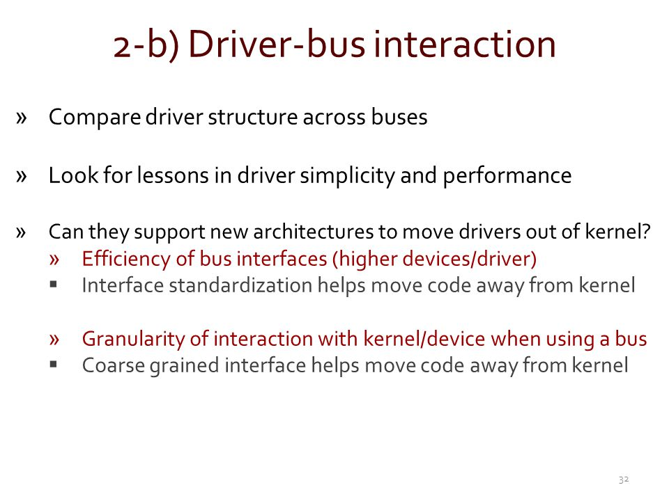 2-b) Driver-bus interaction »Compare driver structure across buses »Look for lessons in driver simplicity and performance »Can they support new archit