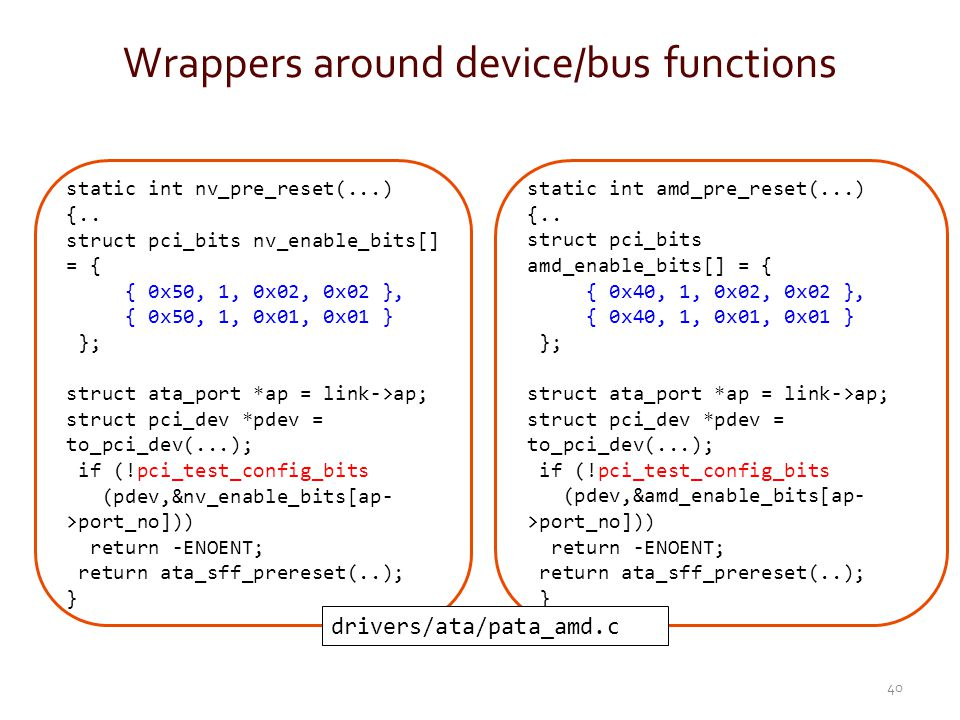 Wrappers around device/bus functions static int nv_pre_reset(...) {.. struct pci_bits nv_enable_bits[] = { { 0x50, 1, 0x02, 0x02 }, { 0x50, 1, 0x01, 0