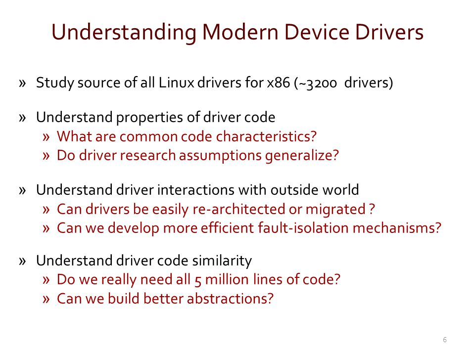 Limitations of our analyses Hard to be sound/complete over ALL Linux drivers Examples of incomplete/unsound behavior – Driver maintains private structures to perform tasks and exposes opaque operations to the kernel 47